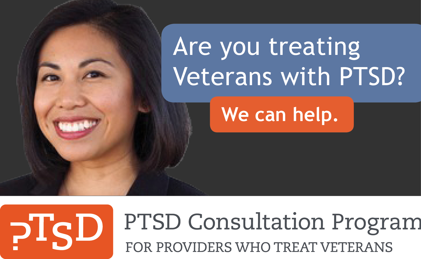 Are you treating Veterans with PTSD? We can help. PTSD Consultation Program for providers who treat veterans.
