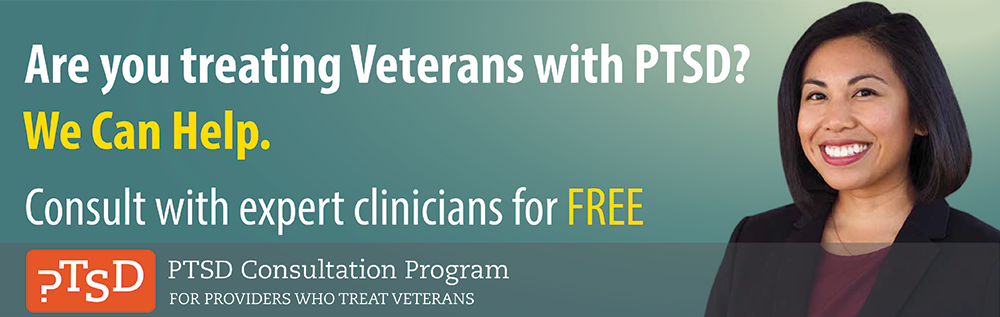 Are you treating Veterans with PTSD? We can help. Consult with expert clinicians for FREE. PTSD Consultation Program for providers who treat veterans.