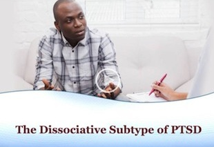 The Dissociative Subtype of PTSD