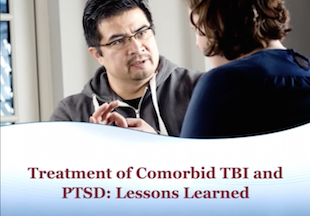 Treatment of Comorbid TBI and PTSD: Lessons Learned
